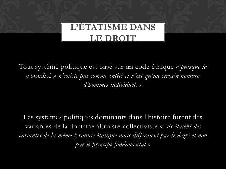 Tout système politique est basé sur un code éthique «puisque la «société » n'existe pas comme entité et n'est qu'un cert...