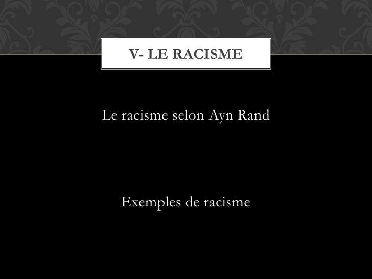 Le racisme selon AynRand <br />Exemples de racisme <br />V- Le racisme<br />