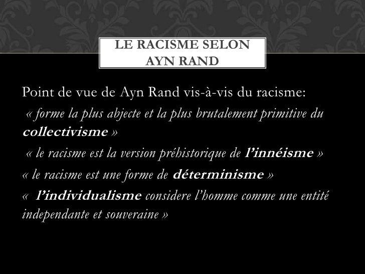 Point de vue de Ayn Rand vis-à-vis du racisme:<br />«forme la plus abjecte et la plus brutalement primitive du collectivi...