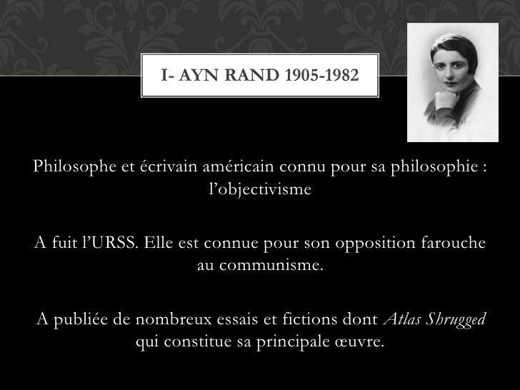 Philosophe et écrivain américain connu pour sa philosophie : l'objectivisme<br />A fuit l'URSS. Elle est connue pour son o...