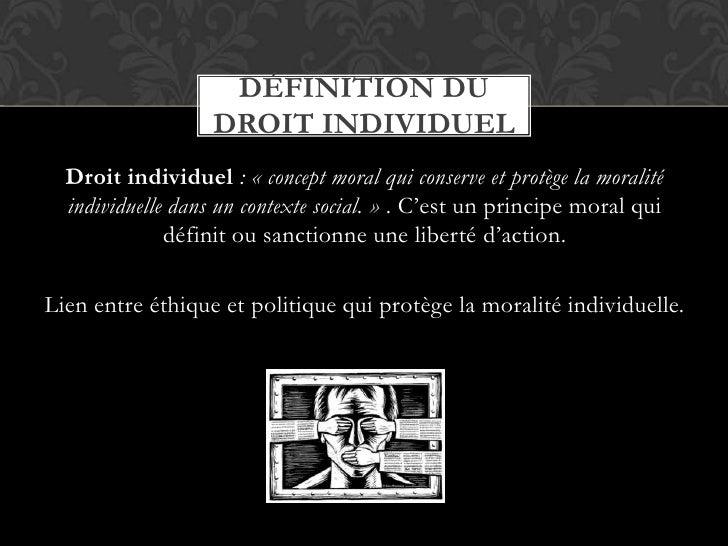 Droit individuel : «concept moral qui conserve et protège la moralité individuelle dans un contexte social.» . C'est un ...
