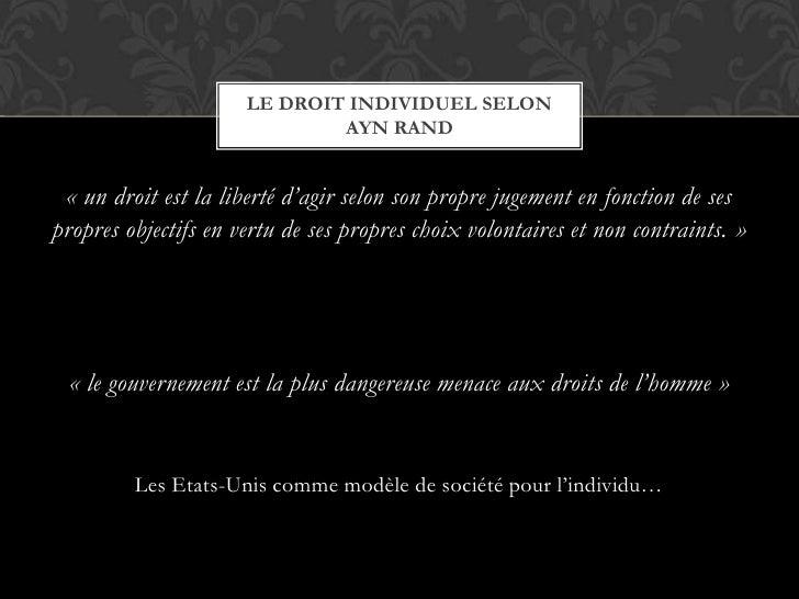 «un droit est la liberté d'agir selon son propre jugement en fonction de ses propres objectifs en vertu de ses propres ch...