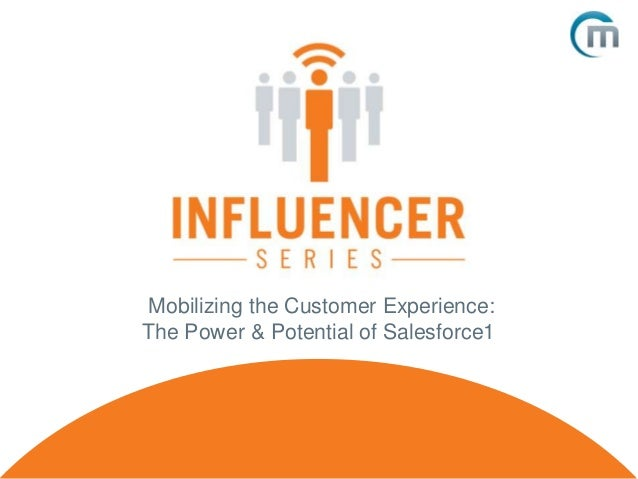 Mobilizing the Customer Experience: The Power & Potential of Salesforce1