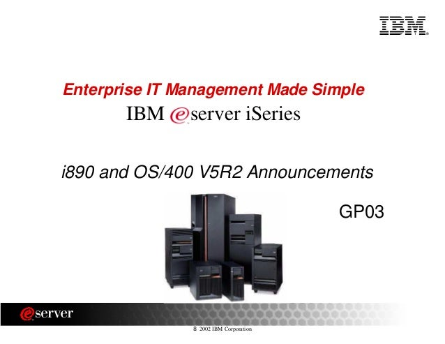 ® 8 2002 IBM Corporation i890 and OS/400 V5R2 Announcements Enterprise IT Management Made Simple IBM server iSeries GP03