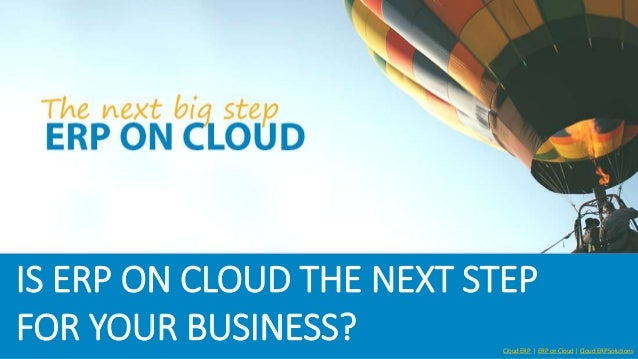 IS ERP ON CLOUD THE NEXT STEP FOR YOUR BUSINESS? Cloud ERP | ERP on Cloud | Cloud ERP Solutions