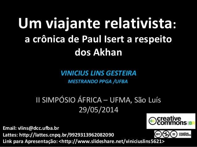Um viajante relativistaUm viajante relativista:: a crônica de Paul Isert a respeito dos Akhan VINICIUS LINS GESTEIRAVINICI...