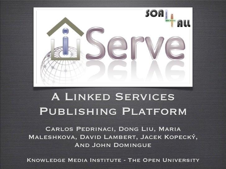 A Linked Services   Publishing Platform   Carlos Pedrinaci, Dong Liu, MariaMaleshkova, David Lambert, Jacek Kopecký,      ...
