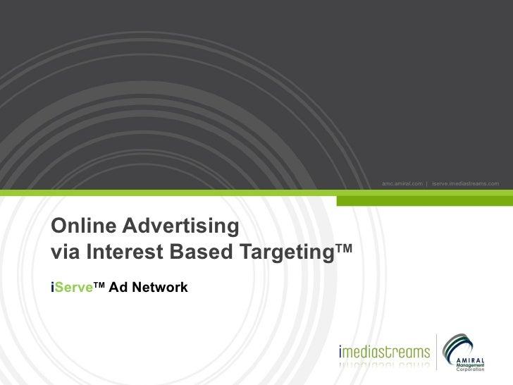 Online Advertising  via Interest Based Targeting TM i Serve TM  Ad Network amc.amiral.com  |  iserve.imediastreams.com