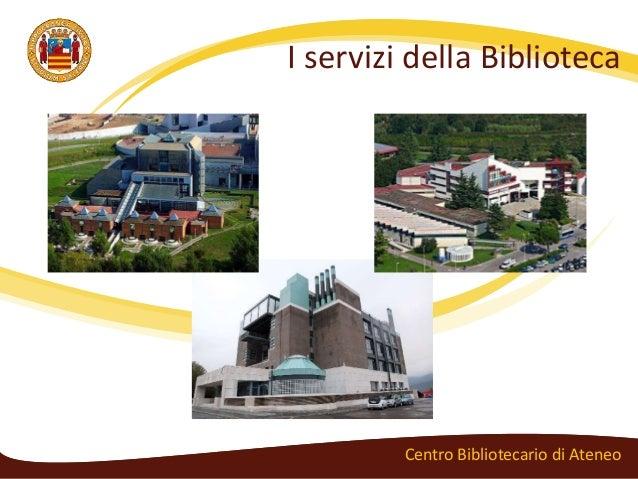 I servizi della Biblioteca         Centro Bibliotecario di Ateneo