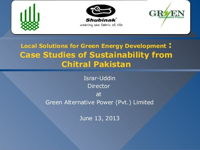 Local Solutions for Green Energy Development : Case Studies of Sustainability from Chitral Pakistan Israr-Uddin Director a...