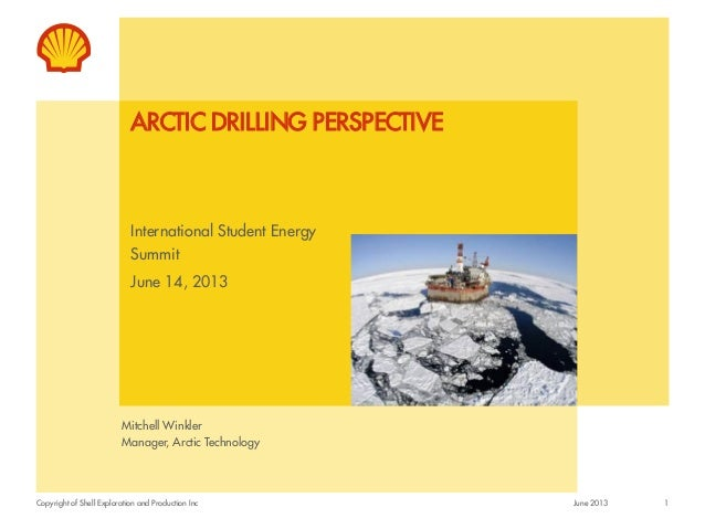 Copyright of Shell Exploration and Production Inc ARCTIC DRILLING PERSPECTIVE International Student Energy Summit June 14,...