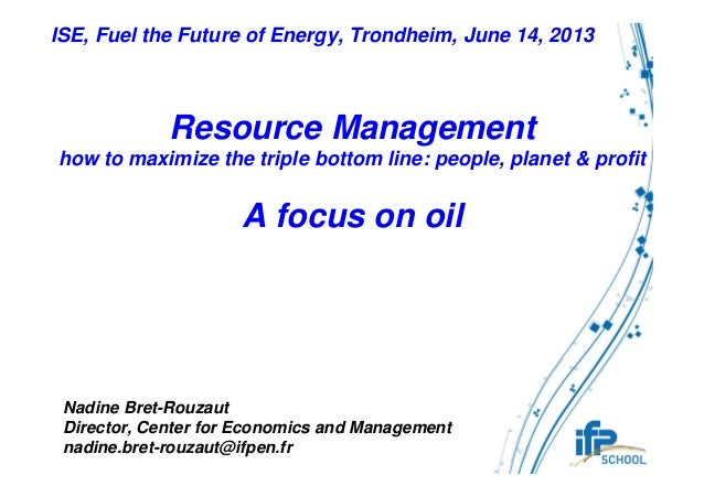ISE, Fuel the Future of Energy, Trondheim, June 14, 2013 Nadine Bret-Rouzaut Director, Center for Economics and Management...