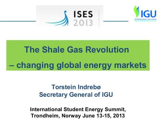 The Shale Gas Revolution – changing global energy markets Torstein Indrebø Secretary General of IGU International Student ...