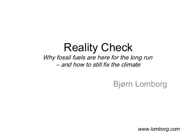 Reality Check Why fossil fuels are here for the long run – and how to still fix the climate Bjørn Lomborg www.lomborg.com