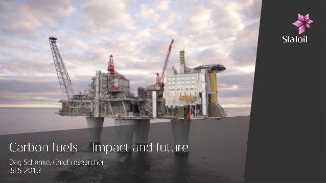 ISES 2013  - Day 3 - Dag Schanke (Chief Researcher, Statoil) - Carbon Fuels