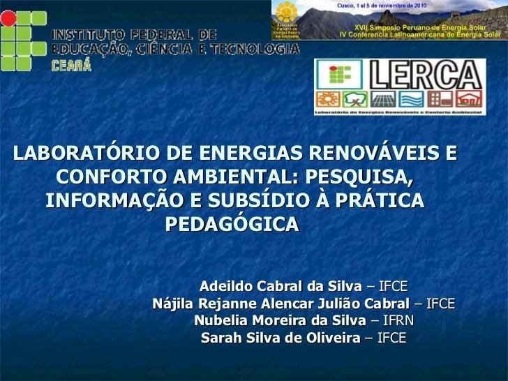 LABORATÓRIO DE ENERGIAS RENOVÁVEIS E CONFORTO AMBIENTAL: PESQUISA, INFORMAÇÃO E SUBSÍDIO À PRÁTICA PEDAGÓGICA  Adeildo Cab...