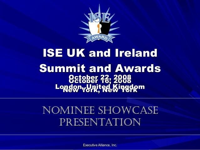 Executive Alliance, Inc. October 16, 2008 New York, New York ISE UK and Ireland Summit and Awards NOMINEE SHOWCASE PRESENT...