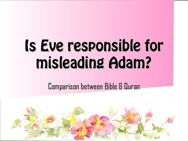Is Eve responsible for misleading Adam? Comparison between Bible & Quran