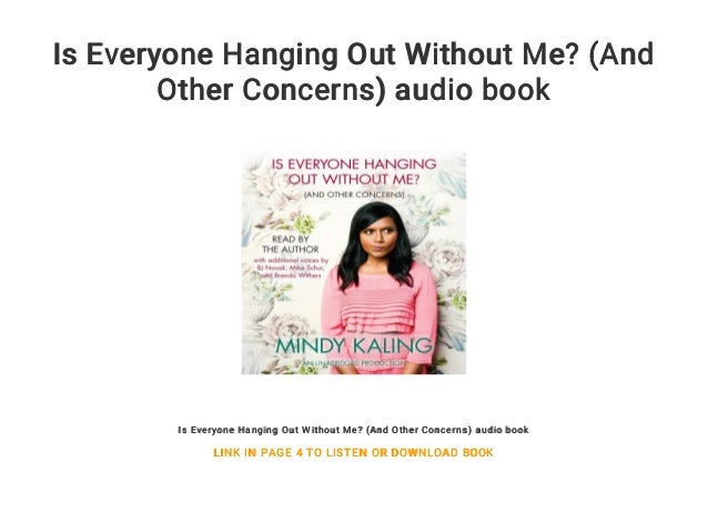 Is Everyone Hanging Out Without Me And Other Concerns Audio Book