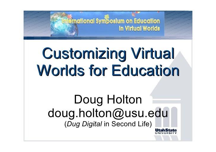 ISEVW 2009 Customizing Virtual Worlds for Education Doug Holton [email_address] ( Dug Digital  in Second Life)