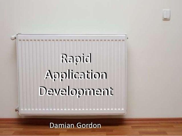 Rapid Application Development Damian Gordon Rapid Application Development Damian Gordon