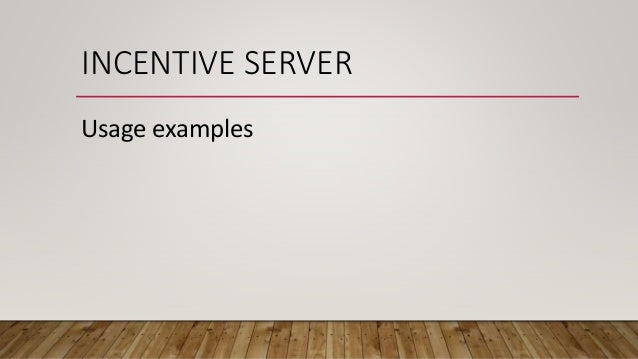INCENTIVE SERVER Usage examples