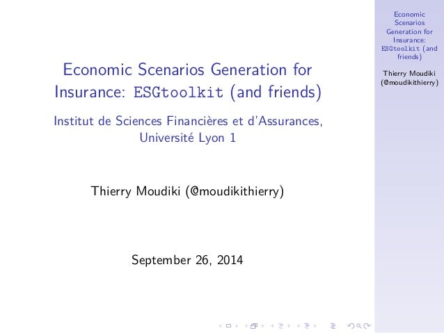 Economic  Scenarios  Generation for  Insurance:  ESGtoolkit (and  friends)  Thierry Moudiki  (@moudikithierry)  Economic S...