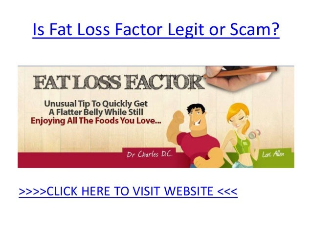 Is Fat Loss Factor Legit or Scam?>>>>CLICK HERE TO VISIT WEBSITE <<<