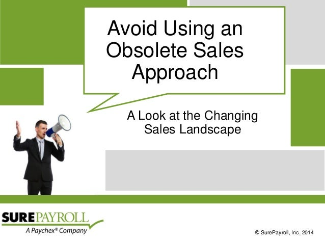 © SurePayroll, Inc. 2014  Avoid Using an Obsolete Sales Approach  A Look at the ChangingSales Landscape