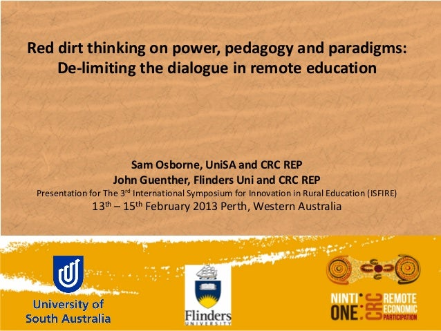 Red dirt thinking on power, pedagogy and paradigms:    De-limiting the dialogue in remote education                       ...