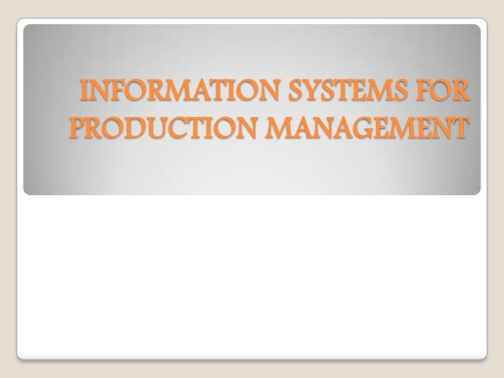 INFORMATION SYSTEMS FORPRODUCTION MANAGEMENT