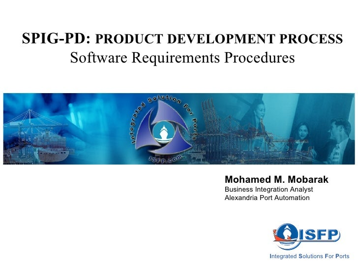 SPIG-PD:  PRODUCT DEVELOPMENT PROCESS Software Requirements Procedures I ntegrated  S olutions  F or  P orts Mohamed M. Mo...