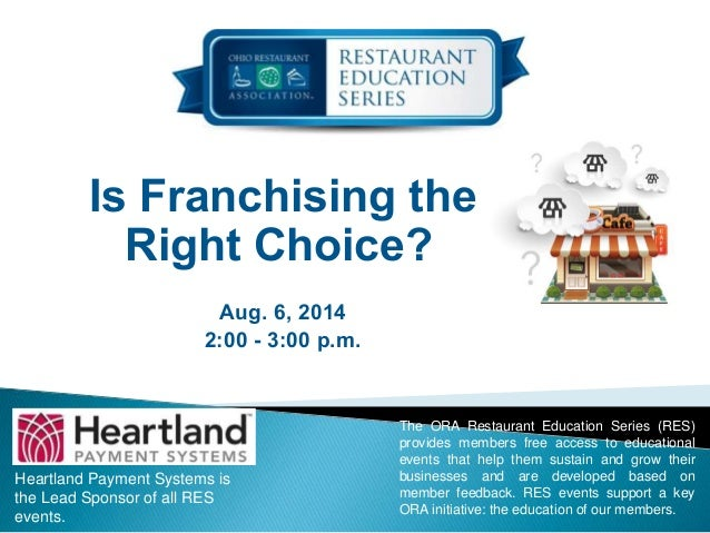 Is Franchising the Right Choice? Aug. 6, 2014 2:00 - 3:00 p.m. Heartland Payment Systems is the Lead Sponsor of all RES ev...
