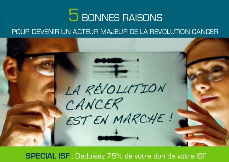POUR DEVENIR UN ACTEUR MAJEUR DE LA REVOLUTION CANCER   ET DEDUIRE VOTRE DON DE VOTRE ISF DECOUVREZ   5   BONNES RAISONS