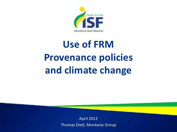Use of FRMProvenance policiesand climate change            April 2012   Thomas Dietl, Montaraz Group