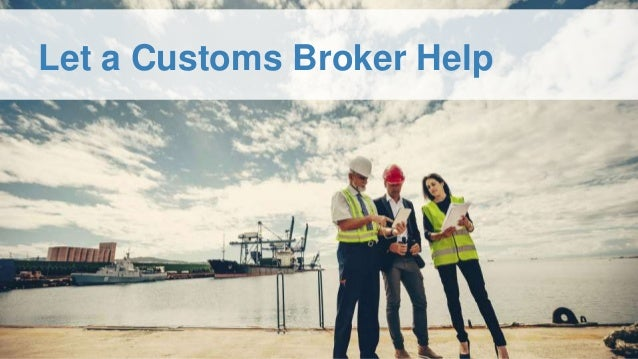 Let a Customs Broker Help