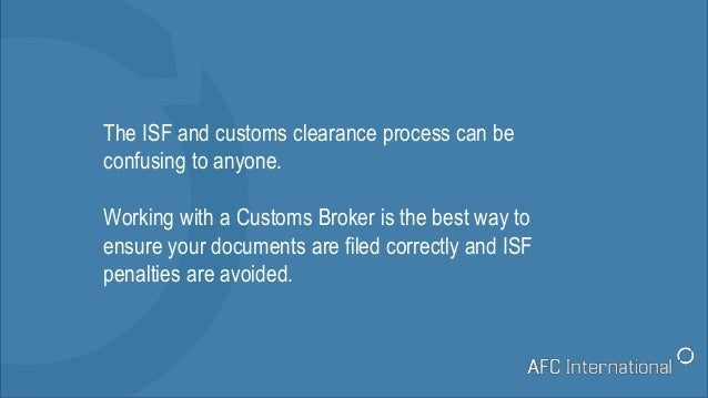 The ISF and customs clearance process can be confusing to anyone. Working with a Customs Broker is the best way to ensure ...