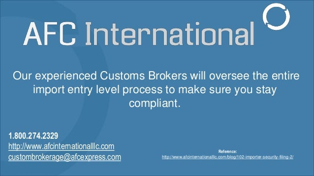 Our experienced Customs Brokers will oversee the entire import entry level process to make sure you stay compliant. 1.800....