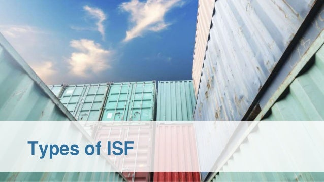 Types of ISF