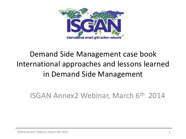 Demand Side Management case book International approaches and lessons learned in Demand Side Management ISGAN Annex2 Webin...