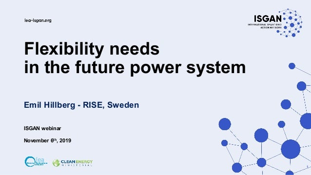 Flexibility needs in the future power system Emil Hillberg - RISE, Sweden ISGAN webinar November 6th, 2019 1