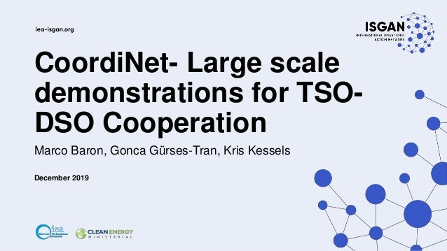 CoordiNet- Large scale demonstrations for TSO- DSO Cooperation Marco Baron, Gonca Gürses-Tran, Kris Kessels December 2019