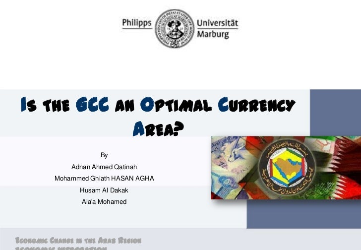 IS THE GCC AN OPTIMAL CURRENCY              AREA?                       By               Adnan Ahmed Qatinah          Moha...