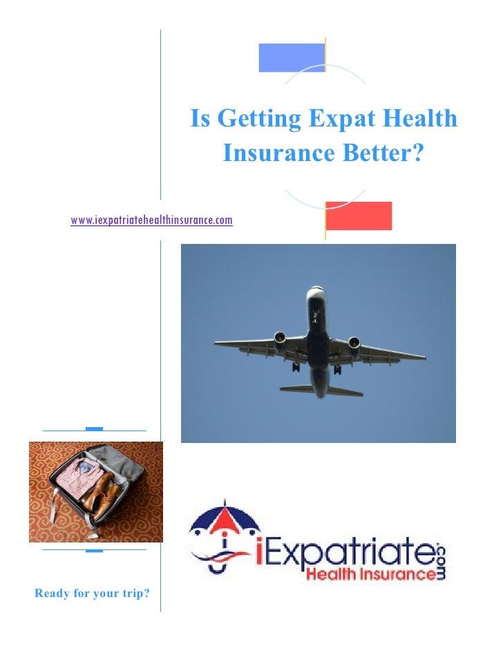 Is Getting Expat Health                                  Insurance Better?      www.iexpatriatehealthinsurance.comReady fo...