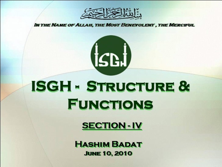 ISGH -  Structure &  Functions Hashim Badat In the Name of Allah, the Most Benevolent , the Merciful June 10, 2010 SECTION...