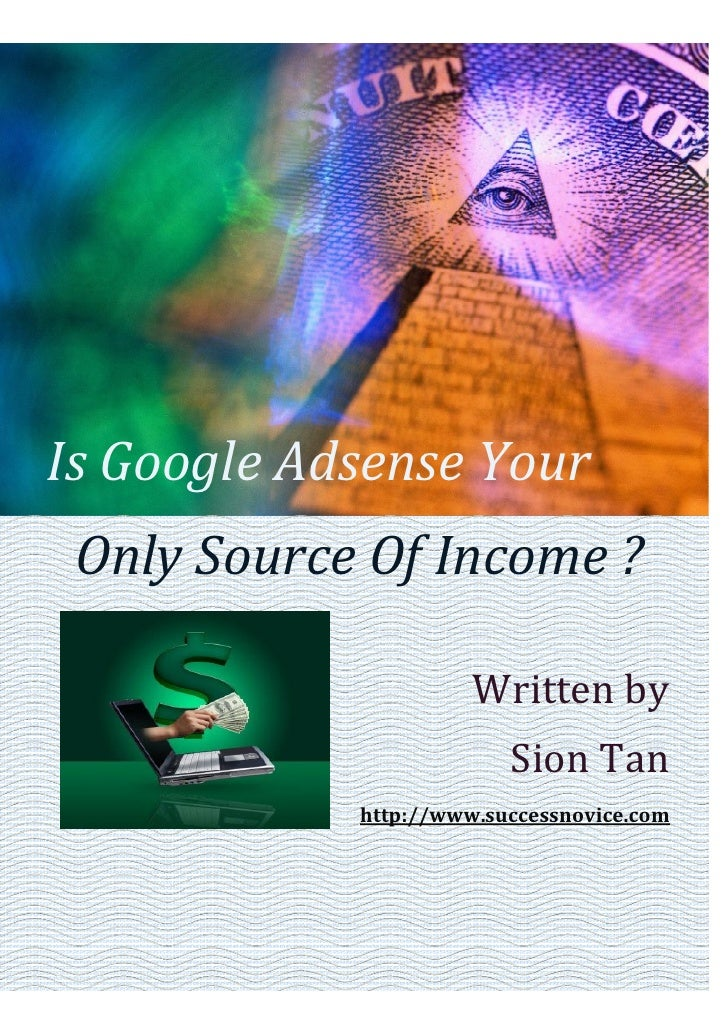 Is Google Adsense Your  Only Source Of Income ?                        Written by                          Sion Tan       ...