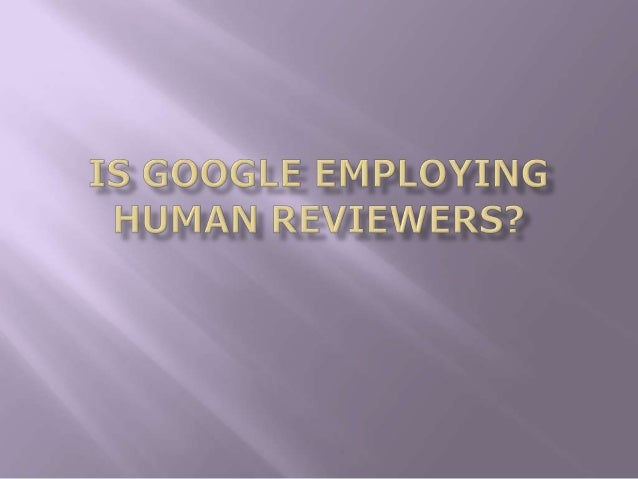"This is a quote from an insider bloggerabout human quality reviewers at Google…""The documents are used by Google QualityRa..."