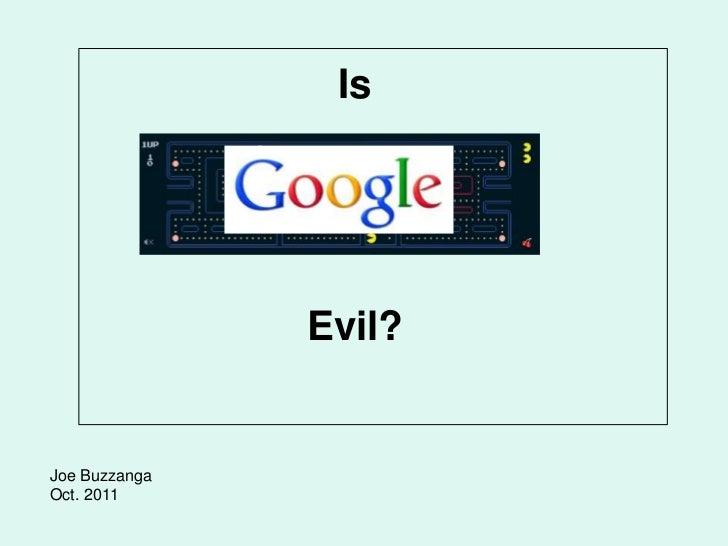 Is               Evil?Joe BuzzangaOct. 2011