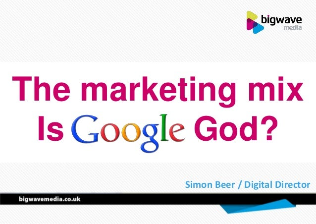 The marketing mix Is God? Simon Beer / Digital Director