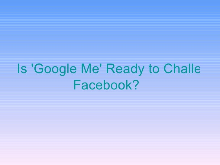 Is 'Google Me' Ready to Challenge  Facebook ?